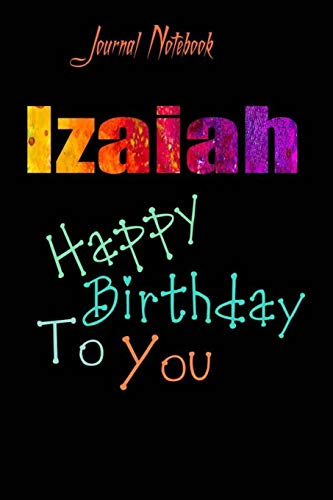 Izaiah: Happy Birthday To you Sheet 9x6 Inches 120 Pages with bleed - A Great Happy birthday Gift