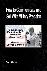 How to Communicate and Sell With Military Precision