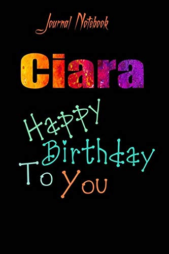 Ciara: Happy Birthday To you Sheet 9x6 Inches 120 Pages with bleed - A Great Happy birthday Gift