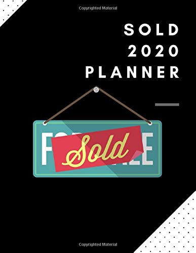 Sold 2020 Planner: Weekly Real Estate 2020 Planner, Great For Appointments, Sales Tracking, Clients, And Notes For Real Estate Agents
