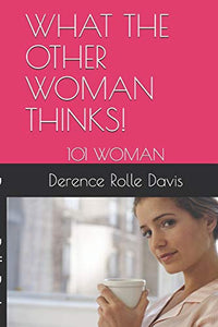 WHAT THE OTHER WOMAN THINKS!: 101 WOMAN