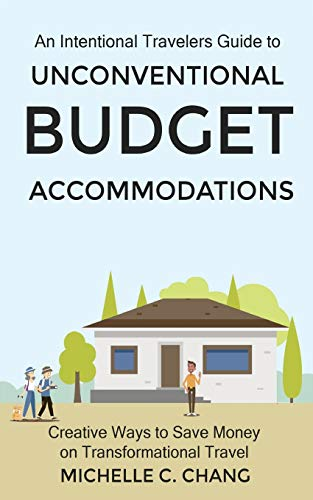 An Intentional Travelers Guide to Unconventional Budget Accommodations: Creative Ways to Save Money on Transformational Travel