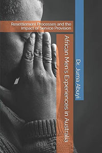 African Men's Experiences in Australia: Resettlement Processes and the Impact of Service Provision