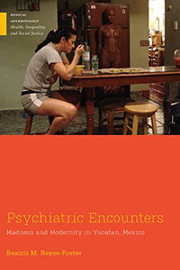 Psychiatric Encounters: Madness and Modernity in Yucatan, Mexico (Medical Anthropology)