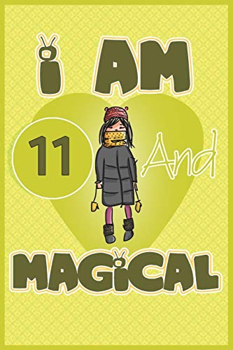 I am 11 and magical: Birthday gift for 11th girls with positive quotes to help her be positive all time/ gift for girl / A Great Gift for Any Girl/space for writing and drawing