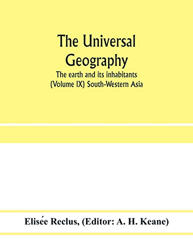 The universal geography: the earth and its inhabitants (Volume IX) South-Western Asia
