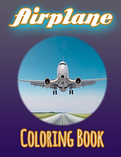 Airplane Coloring Book: Airplane Coloring Book with Fun, Easy, and Relaxing Coloring Pages