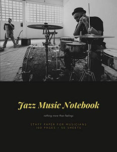 "Jazz Music Notebook: Staff and Manuscript Paper for Music, Notes and Lyrics 8.5"" x 11"" (21.59 x 27.94 cm)"