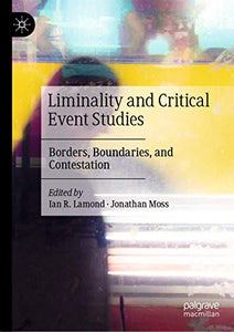 Liminality and Critical Event Studies: Borders, Boundaries, and Contestation