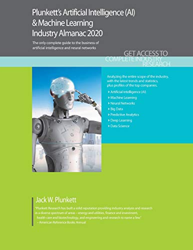 Plunkett's Artificial Intelligence (AI) & Machine Learning Industry Almanac 2020: Artificial Intelligence (AI) & Machine Learning Industry Market Research, Statistics, Trends and Leading Companies