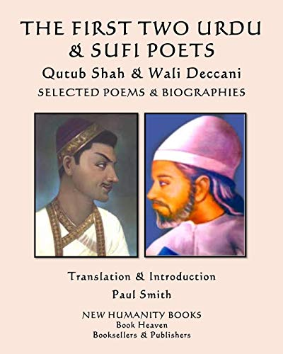 THE FIRST TWO URDU & SUFI POETS  Qutub Shah & Wali Deccani: SELECTED POEMS & BIOGRAPHIES