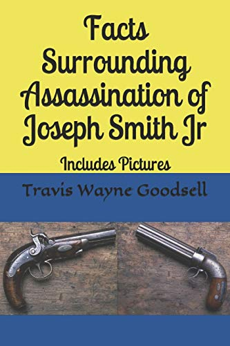 Facts Surrounding Assassination of Joseph Smith Jr: Includes Pictures