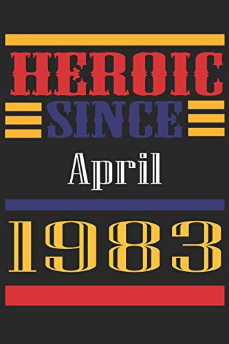 Heroic Since 1983 April Occasional Notebook Gift: A Tool For You To Satisfy Your Parents, Siblings, or Even Neighbors, At Least You Tried!