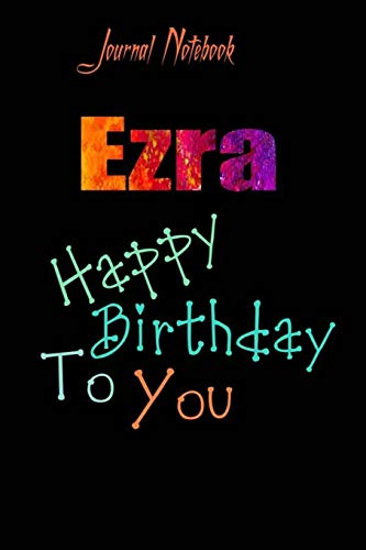 Ezra: Happy Birthday To you Sheet 9x6 Inches 120 Pages with bleed - A Great Happybirthday Gift