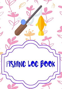Fishing Logs: Marking Fishing Log Book Size 7 X 10 Inches | Women - Hunting # Notes ~ Cover Glossy 110 Pages Standard Print.