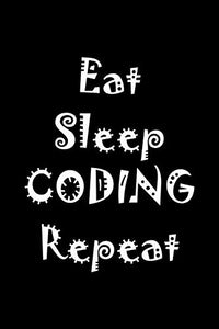 "Eat Sleep Coding Repeat: Notebook for code coding computer algorithm (120 Pages 6"" x 9"")"