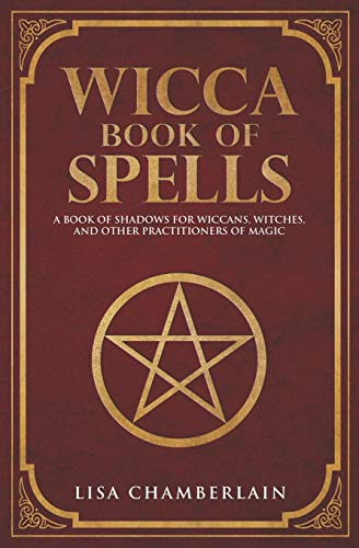 Wicca Book of Spells: A Book of Shadows for Wiccans, Witches, and Other Practitioners of Magic