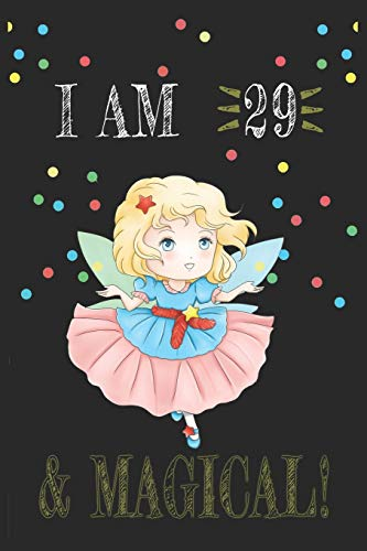 I AM 29 and Magical !! Fairy Notebook: A NoteBook For Fairy  Lovers , Birthday & Christmas Present For Fairy Lovers , 29 years old Gifts