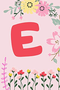 E: Monogram Initial Notebook for Women, Girls and School, Pink Floral - 110 Pages - Large (6 x 9 inches)