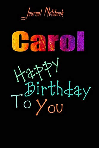 Carol: Happy Birthday To you Sheet 9x6 Inches 120 Pages with bleed - A Great Happy birthday Gift