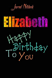 Elizabeth: Happy Birthday To you Sheet 9x6 Inches 120 Pages with bleed - A Great Happybirthday Gift