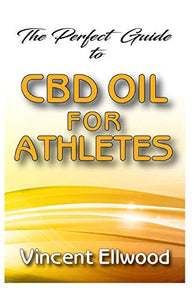 The Perfect Guide To CBD Oil for Athletes: All you need to know about how CBD Oil helps to manage and relief pains and injuries suffered by athletes!