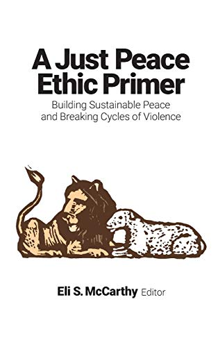 A Just Peace Ethic Primer: Building Sustainable Peace and Breaking Cycles of Violence