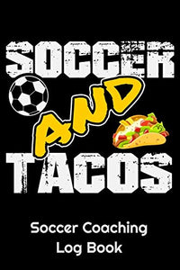 "Soccer And Tacos Soccer Coaching Log Book: 6"" x 9"" Log Notebook for Soccer Coaches, 100 pages, Black"