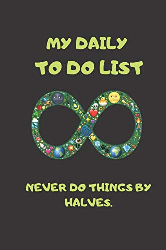 daily to do list: Never do things by halves.