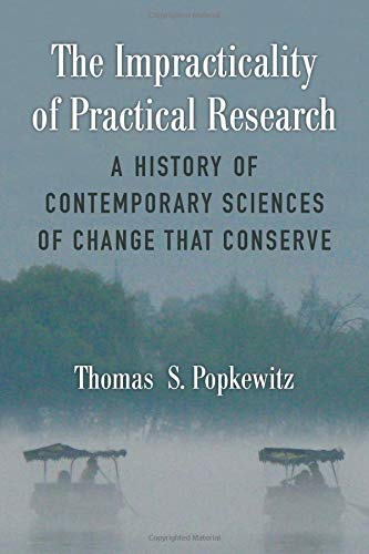 The Impracticality of Practical Research: A History of Contemporary Sciences of Change That Conserve