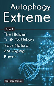 Autophagy Extreme 2 In 1: The Hidden Truth To Unlock Your Natural Anti-Aging Power