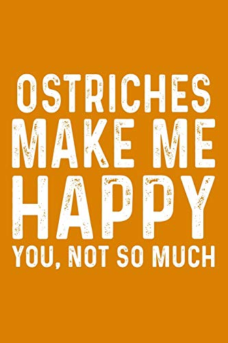 Ostriches Make Me Happy You,Not So Much