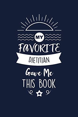 My Favorite Dietitian Gave Me This Book: Dietitian Thank You And Appreciation Gifts. Beautiful Gag Gift for Men and Women. Fun, Practical And Classy Alternative to a Card for Dietitian