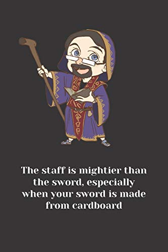 THE STAFF IS MIGHTIER THAN THE SWORD, ESPECIALLY WHEN YOUR SWORD IS MADE FROM CARDBOARD: Funny notebook for players and DMs