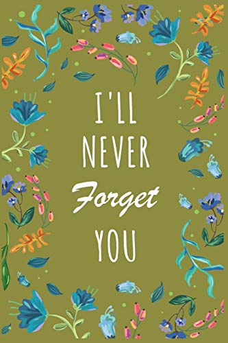 I'll Never Forget You: Password Organizer Notebook: Internet Password Logbook/ The Personal Internet Address & Password/Notebook for Passwords/Gift for Friends (Floral Design, Small, 6 x 9 inch)