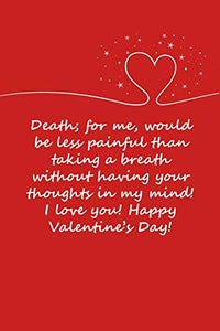 Valentines day gifts : Death for me would be less painful than taking a breath without having your thoughts in my mind!: Notebook gift for her ... Ideas For girlfriend | Anniversary | Birthday
