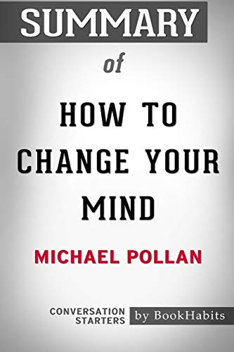 Summary of How To Change Your Mind by Michael Pollan: Conversation Starters
