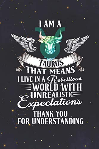 Taurus: 150 Pages - Large (6 x 9 inches) I'm A Taurus Live In The Rebellious World With Unrealistic Expectations Zodiac Notebook Gifts