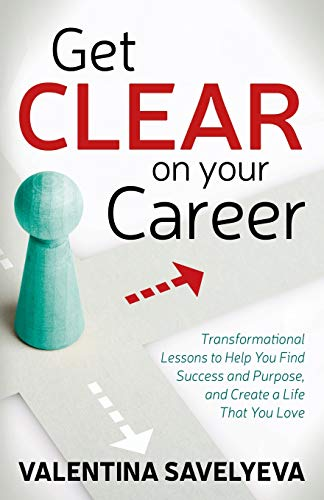 Get CLEAR on Your Career: Transformational Lessons to Help You Find Success and Purpose, and Create a Life That You Love