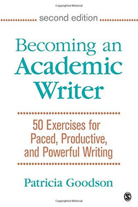Becoming an Academic Writer: 50 Exercises for Paced, Productive, and Powerful Writing (NULL)