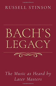 Bach's Legacy: The Music as Heard by Later Masters