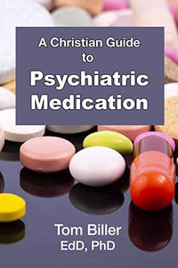A Christian Guide to Psychiatric Medication