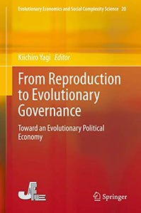 From Reproduction to Evolutionary Governance: Toward an Evolutionary Political Economy (Evolutionary Economics and Social Complexity Science (20))