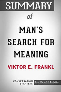 Summary of Man's Search for Meaning by Viktor E. Frankl: Conversation Starters