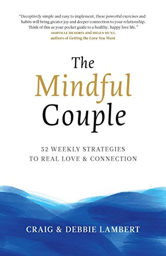 The Mindful Couple: 52 Weekly Strategies To Real Love and Connection