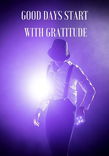 GOOD DAYS START WITH GRATITUDE: TRANSFORMING DAILY PRACTICES. WRITING PROMPTS & REFLECTIONS FOR LIVING IN THE PRESENT AND DEVELOPING AN ATTITUDE OF ... YOUR WAY TO JOY. MINDFULNESS FOR BEGINNERS
