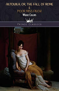 Antonina; Or, The Fall of Rome & Poor Miss Finch (Prince Classics)