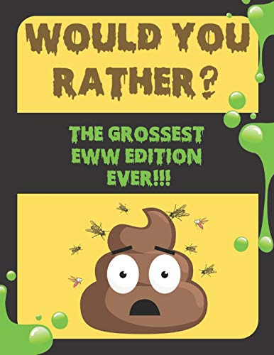 WOULD YOU RATHER? The Grossest Eww Edition: A Gag Book So Gross You Can't Even Imagine!: For Teens 14+ and Adults Only