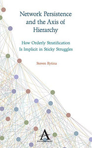 Network Persistence and the Axis of Hierarchy: How Orderly Stratification Is Implicit in Sticky Struggles (Key Issues in Modern Sociology)