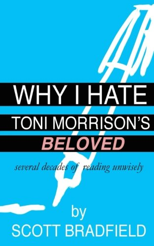 Why I Hate Toni Morrison's BELOVED: Several Decades of Reading Unwisely